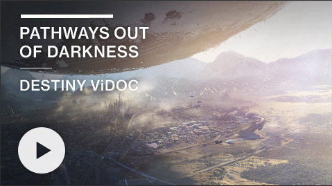 PATHWAYS OUT OF DARKNESS // DESTINY ViDOC